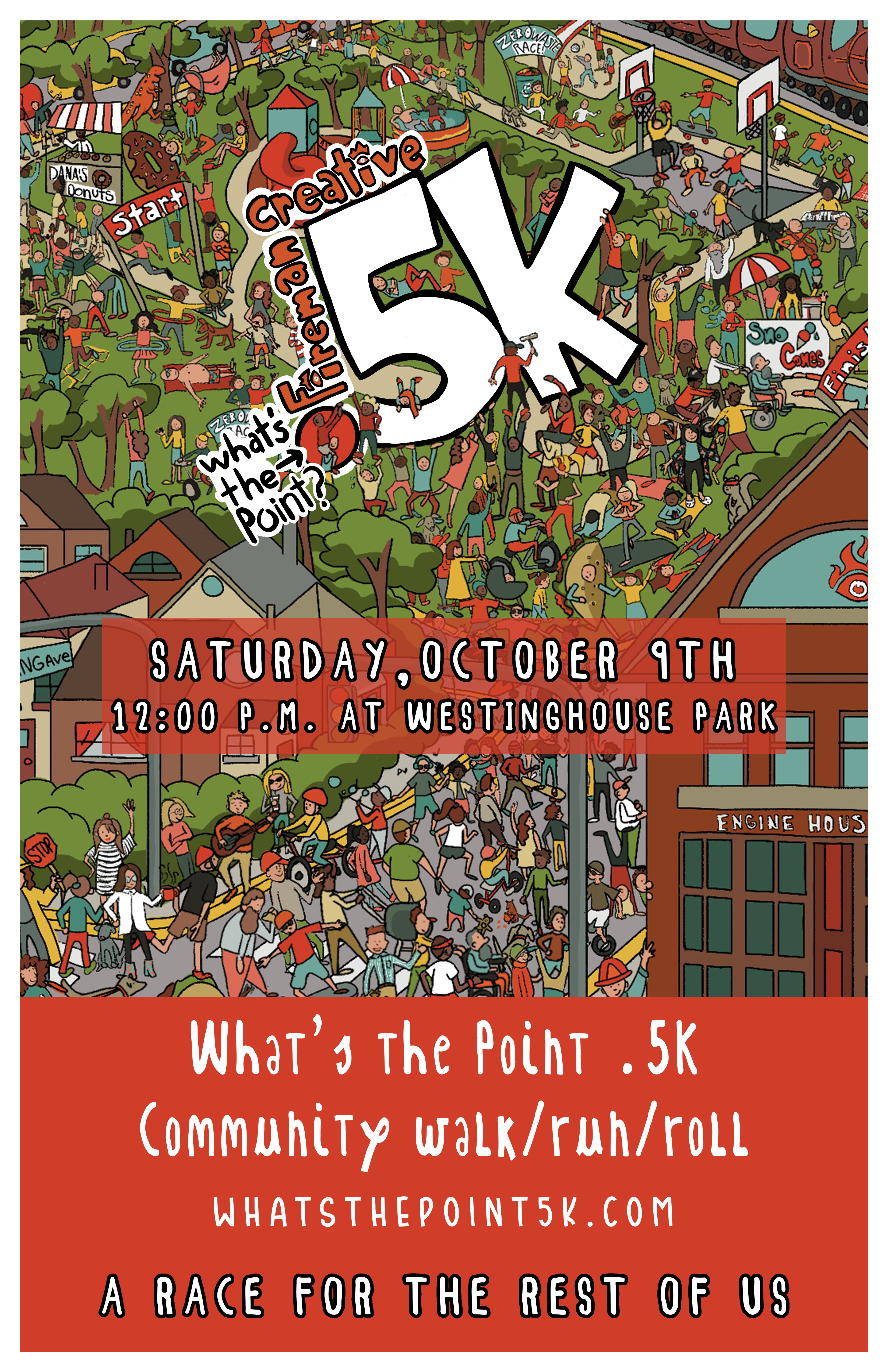 What's the Point .5K Poster. Date: Saturday, October 9th, 12 o'clock P.M.. Location: Westinghouse Park. Additional Information: Community walk/run/roll; A race for the rest of us. Website: whatsthepoint5k.com